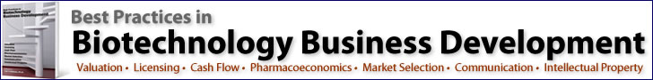 Best Practices in Biotechnology Business Development - Valuation, Licensing, Cash Flow, Pharmacoeconomics, Market Selection, Communication, and Intellectual Property